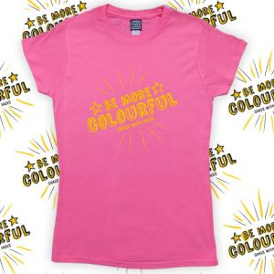 Pink be more colourful ladies t-shirt