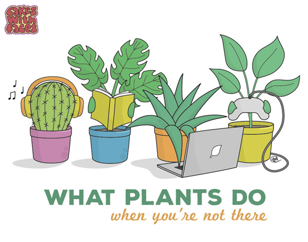 What plants do when you're not there